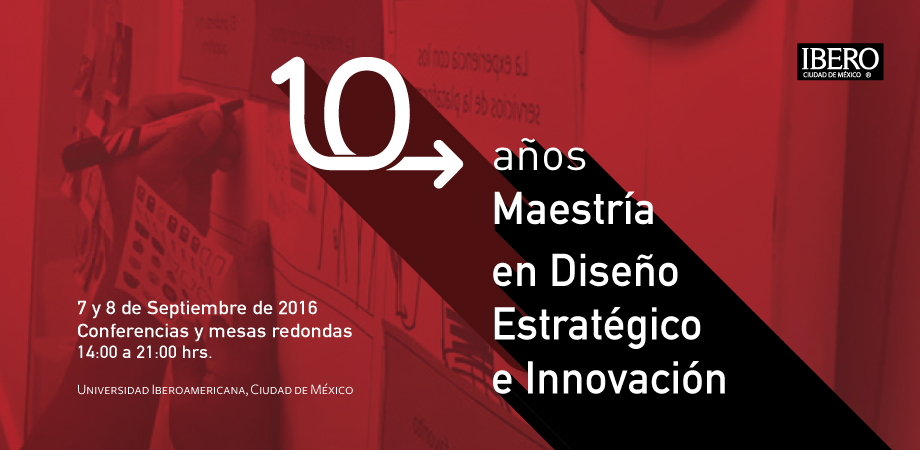 10 años. Maestría en Diseño Estratégico e Innovación